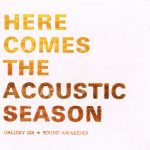 [album cover art] Gallery Six + Sound Awakener – Here Comes The Acoustic Season